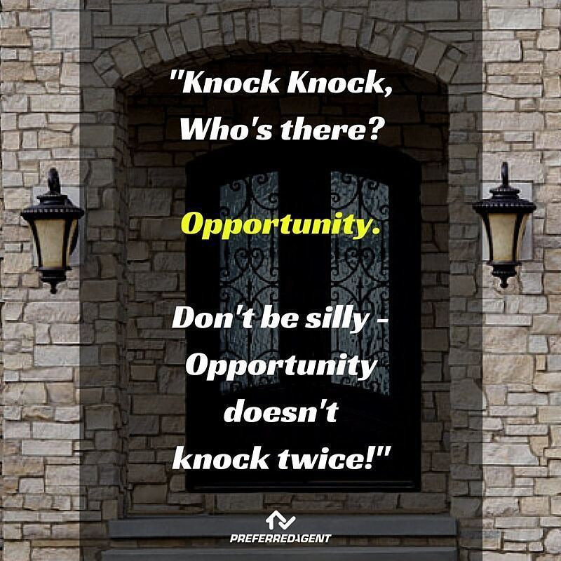 I love this quote.... If you see an opportunity grab it