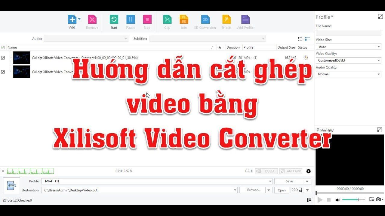 Tách ghép video đơn giản bằng Xilisoft video converter