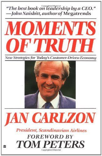 Moments Of Truth By Jan Carlzon 9 56 Author Jan Carlzon Publisher Harperbusiness February 15 1989 Publication Fe Books Business Books In This Moment