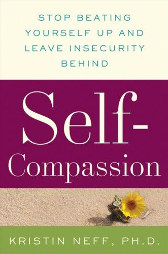 Self-Compassion: Stop Beating Yourself Up and Leave