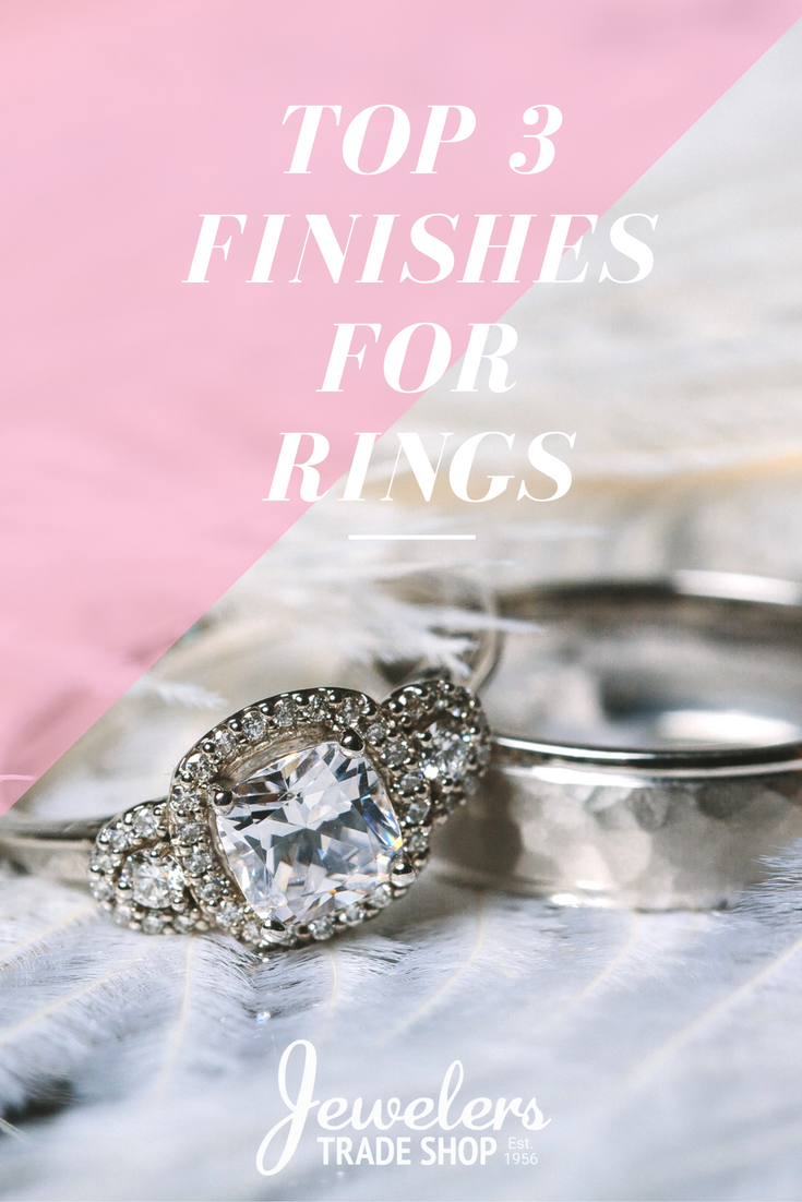 Top 3 Finishes for Rings | Engagement, Ring and Bridal jewelry