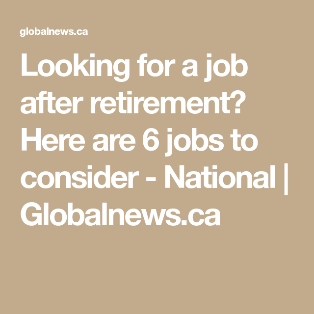 Looking For A Job After Retirement Here Are 7 Jobs To Consider Retirement Retirement Money Job