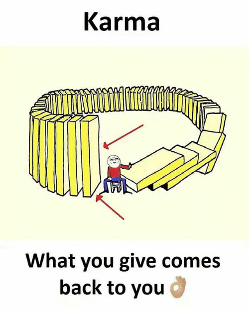 Karma What You Give Comes Back to You | Meme on ME.ME