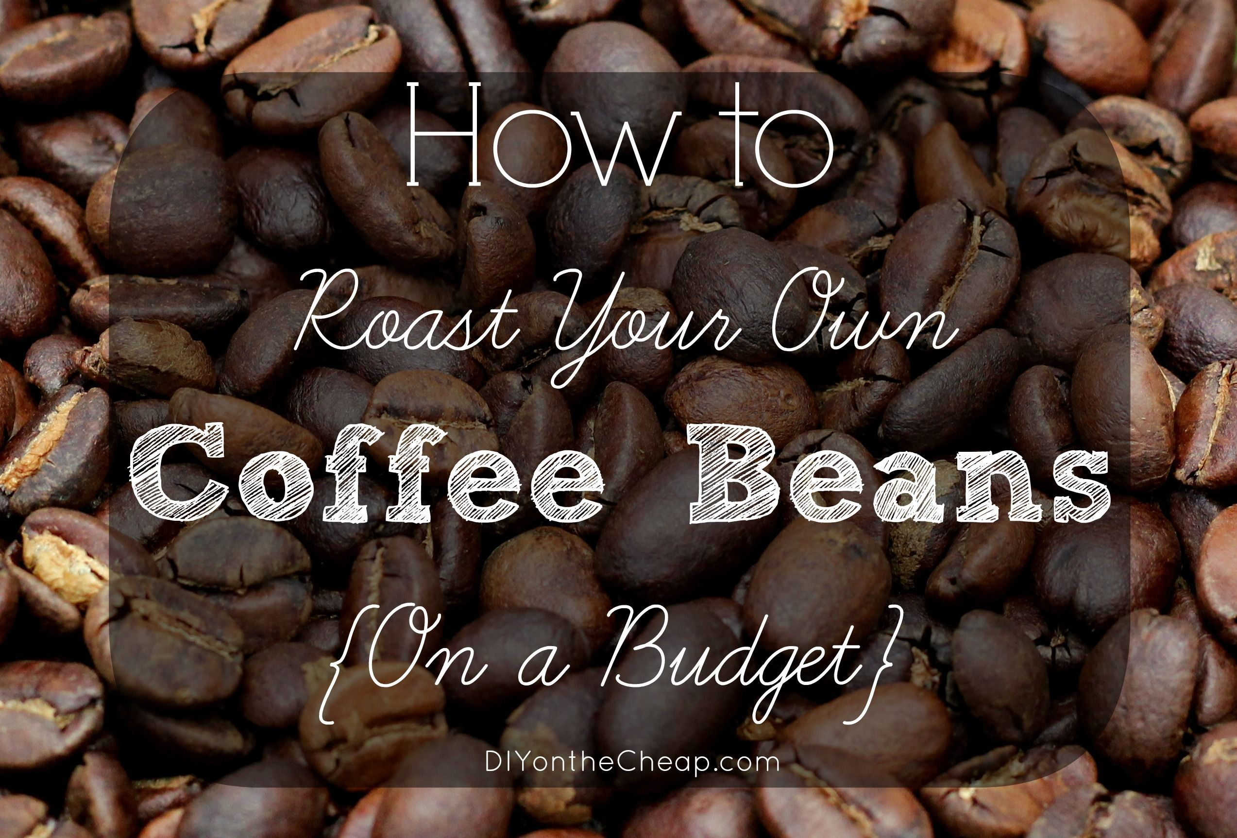How to Roast Coffee Beans {On a Budget Coffee roasting