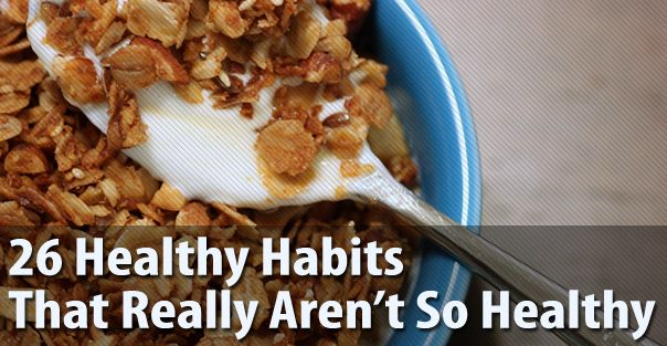 26 Healthy Habits That Really Aren't So Healthy