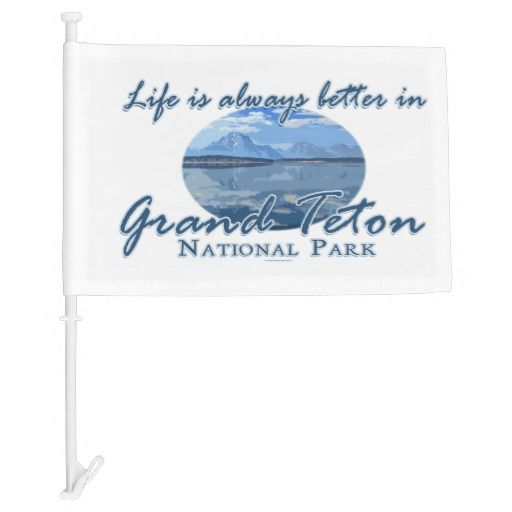 Funny Life Is Always Better In Grand Teton Nationa Car Flag Life is always better in the Grand Teton National Park. This funny souvenir logo style ornament features landscape nature travel photography of the Tetons Reflections on Jackson Lake. Great for someone who loves canyon, and all the beauty and fun to experience there - hiking, backpacking, wildlife, camping, biking, rafting, sightseeing. #funny #nationalpark #grandtetons #photography