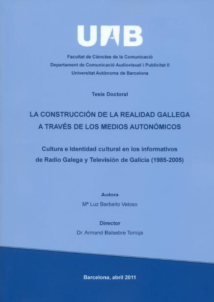 La construcción de la realidad gallega a través de los medios autonómicos : cultura e identidad cultural en los informativos de Radio Galega y Television de Galicia (1985-2005) / Mª Luz Barbeito Veloso ; director, Armand Balsebre Torroja