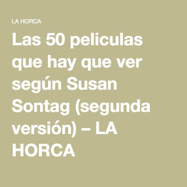 Las 50 peliculas que hay que ver según Susan Sontag (segunda versión) – LA HORCA