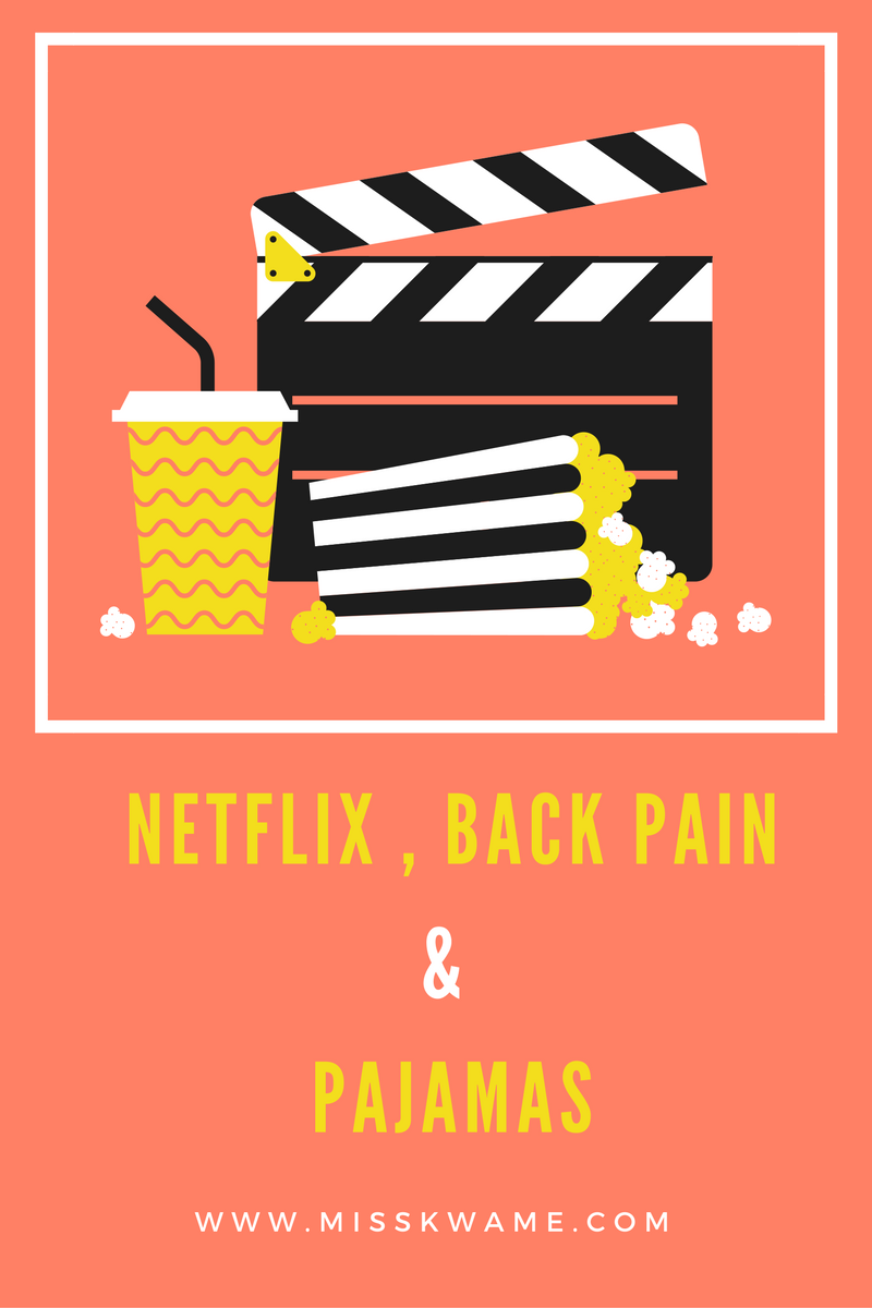 Netflix, Back Pain & Pajamas — Miss Kwame Seventy-Six