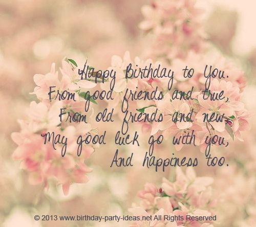Happy Birthday to You From good friends and true From old – Cute Birthday Card Quotes
