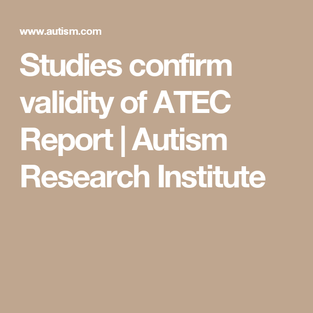 Studies confirm validity of ATEC Report   Autism Research Institute