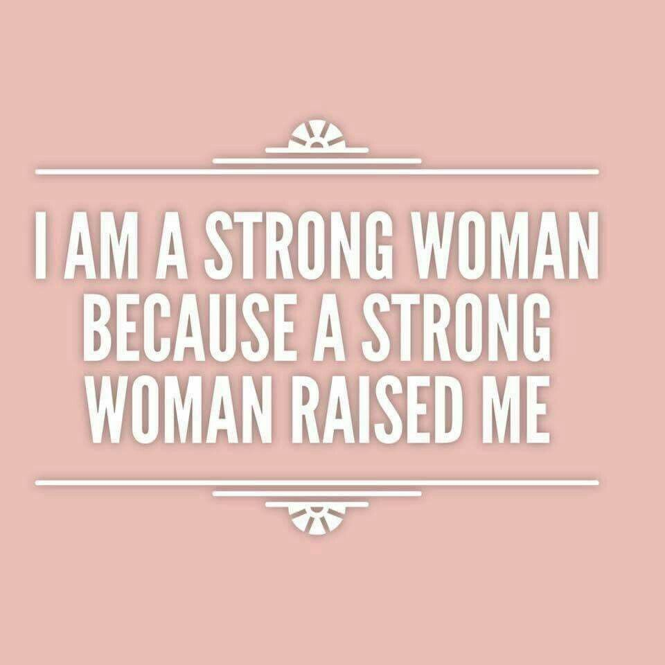I'm Strong Because A Strong Woman Raised Me