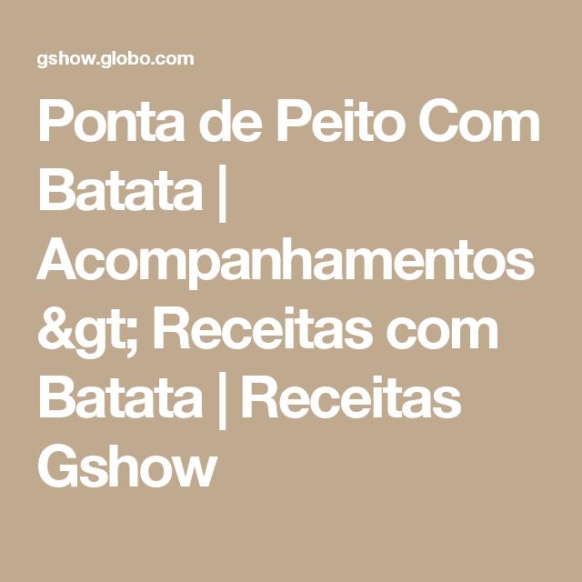 Ponta de Peito Com Batata | Acompanhamentos > Receitas com Batata | Receitas Gshow