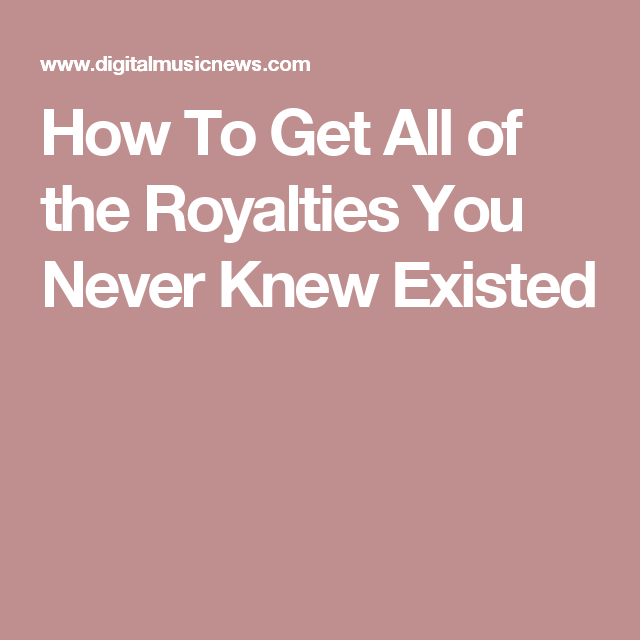 How To Get All Of The Royalties You Never Knew Existed You Never You Never Know How To Get