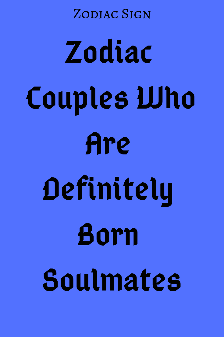 Zodiac Couples Who Are Definitely Born Soulmates – Explore Catalog