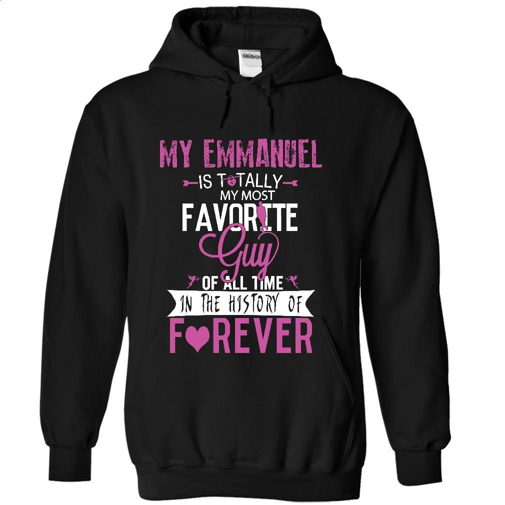 My EMMANUEL is totally my most favorite guy of all time T Shirts, Hoodies, Sweatshirts - #tee shirts #college sweatshirt. I WANT THIS => https://www.sunfrog.com/LifeStyle/My-EMMANUEL-is-totally-my-most-favorite-guy-of-all-time-in-the-history-of-forever-8776-Black-26973969-Hoodie.html?id=60505