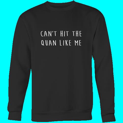 Can't Hit The Quan Like Me Sweatshirt