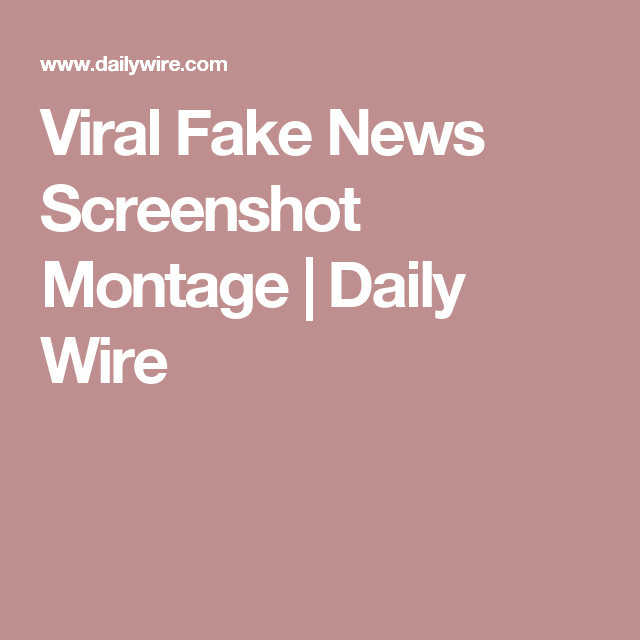 viral fake news screenshot montage | daily wire | trump | pinterest