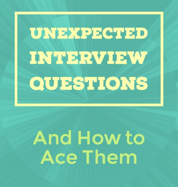 Strange And Unexpected Interview Questions, And How To Ace Them.