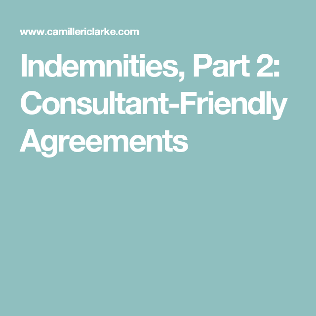 Indemnities Part 2 Consultant Friendly Agreements Indemnity Consulting Agreement