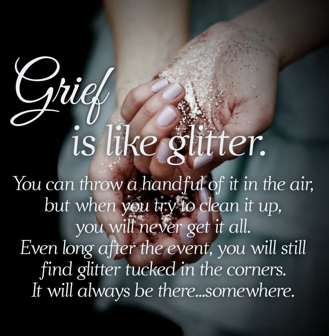 Grief Is Like Glitter With Images Grieving Quotes Losing