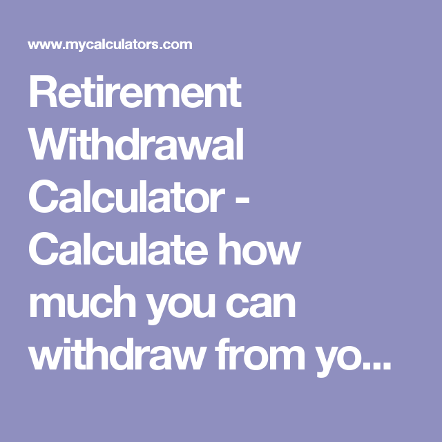 Retirement Withdrawal Calculator Calculate how much you can – Retirement Withdrawal Calculators