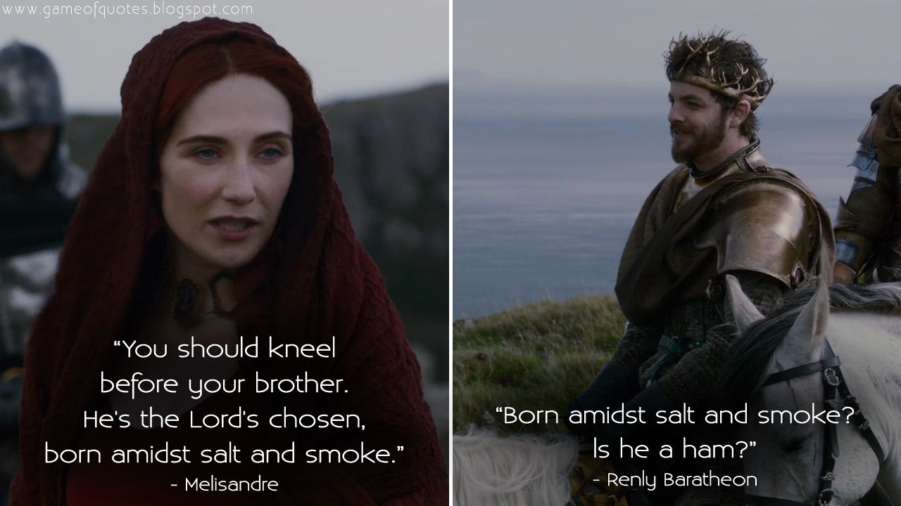 Melisandre You Should Kneel Before Your Brother Hes The Lords