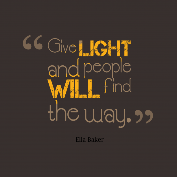 Download High Resolution Quotes Picture Maker From Ella Baker Quote About Light Light Quotes Light Bulb Quotes Baker Quotes