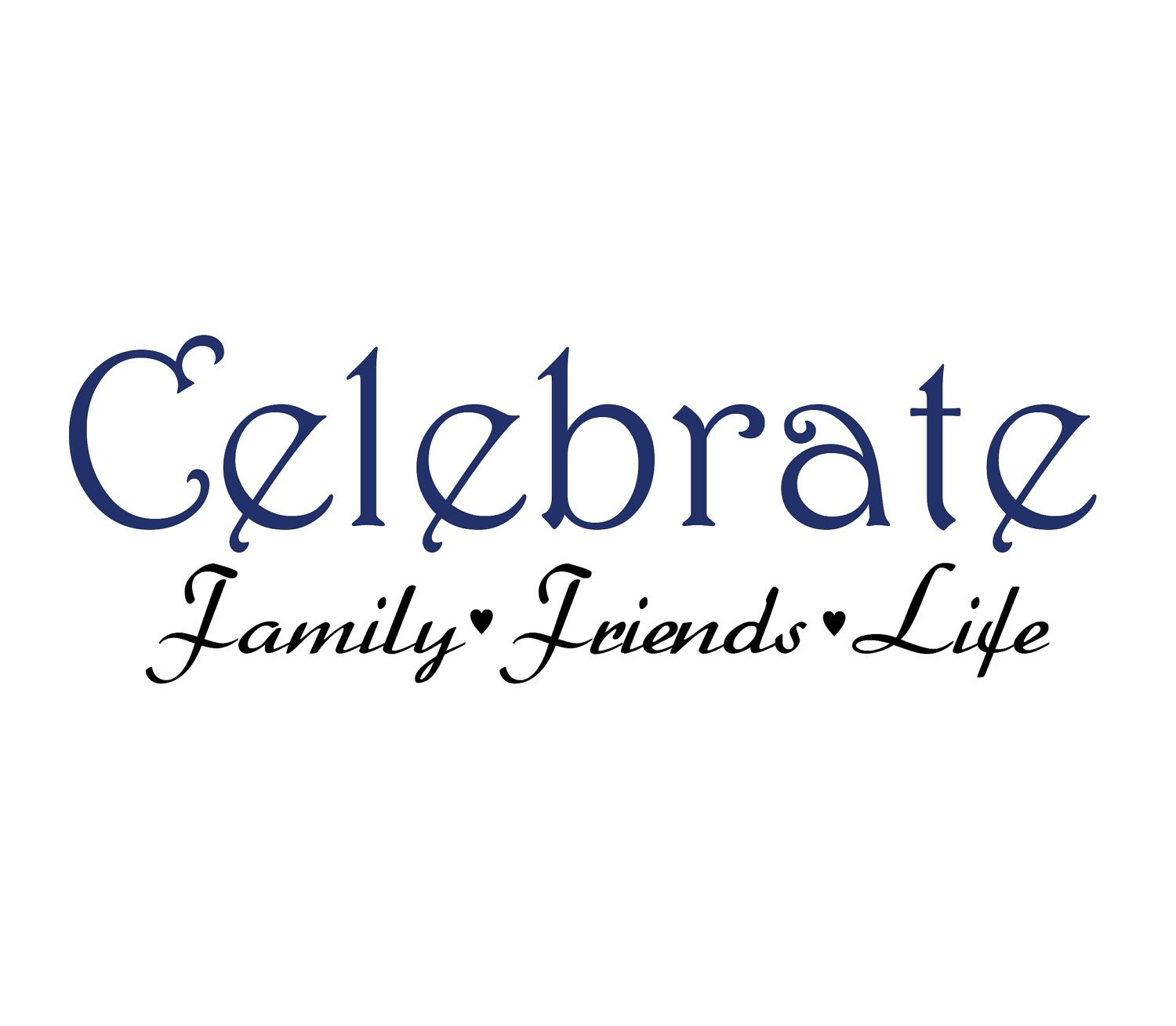 Vinyl Wall Decal Quote   Celebrate Family Friends Life. | Quote