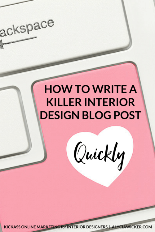 How To Write A Killer Blog Post Quickly — Online Interior Design School by Alycia Wicker