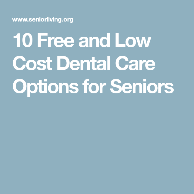10 Free And Low Cost Dental Care Options For Seniors Low Cost Dental Care Dental Care Free Dental Care