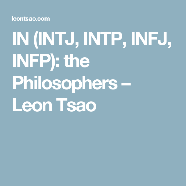 IN (INTJ, INTP, INFJ, INFP): the Philosophers – Leon Tsao