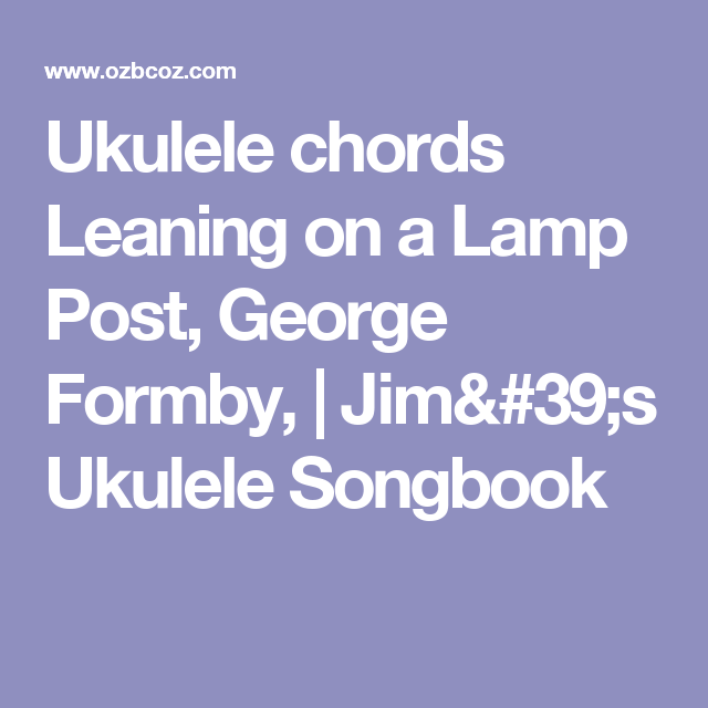 Ukulele Chords Leaning On A Lamp Post George Formby Jims