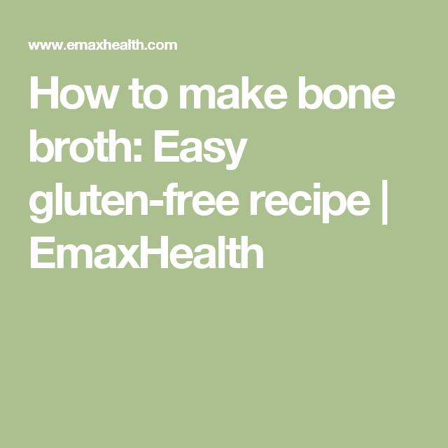 How to make bone broth: Easy gluten-free recipe | EmaxHealth