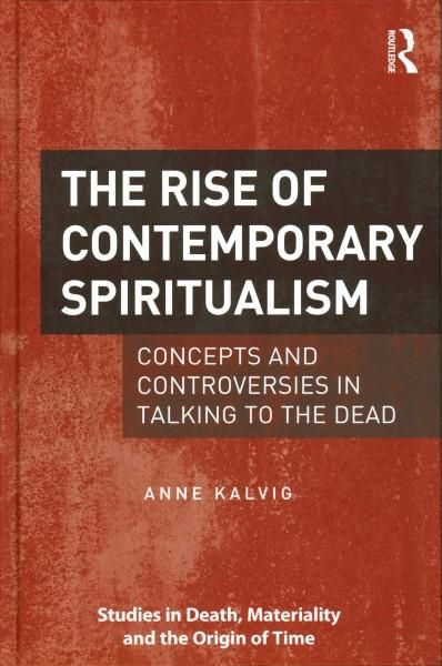 The Rise of Contemporary Spiritualism: Concepts and Controversies in Talking to the Dead