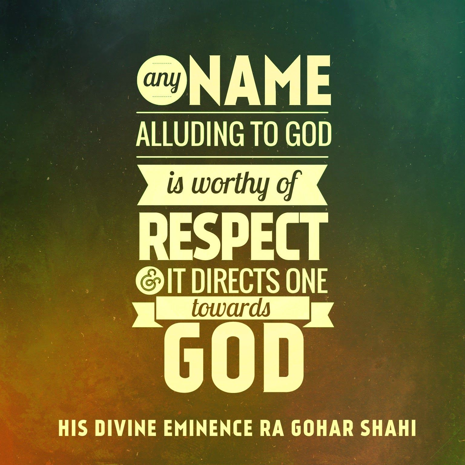 Lovely Todayu0027s Quote Is From The Religion Of God (Divine Love) By His Divine  Eminence RA Gohar Shahi. U0027Any Name Alluding To God Is Worthy Of Respect And  It Directs ...