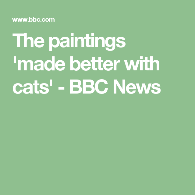 The paintings 'made better with cats' - BBC News