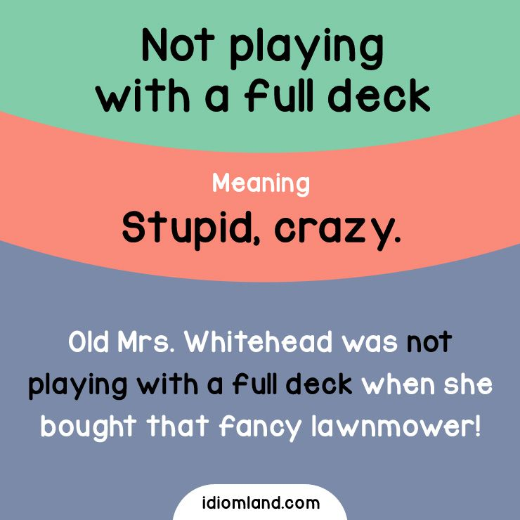 An Arm And A Leg Idiom Meaning In Hindi Idiom Not Playing With A Full Deck Meaning Stupid Crazy Example Old Mrs Whitehead Was Not Playing With A Full Deck English Idioms Idioms Learn English