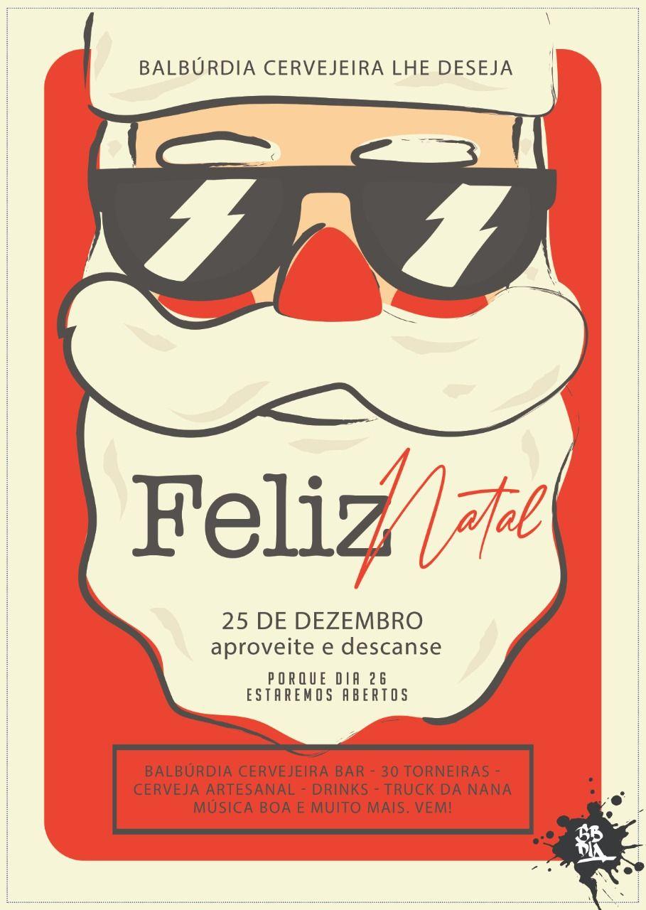 Feliz Natal E O Nosso Presente Pra Voce E Que Amanha Estaremos Abertos Balburdia Cervejeira Bar 30 Torneiras Cervejas Artesanais Cervejeira Artesanal