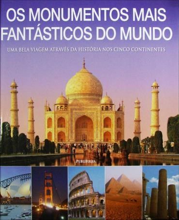Os monumentos mais fantásticos do mundo - São Paulo : Publifolha, 2012
