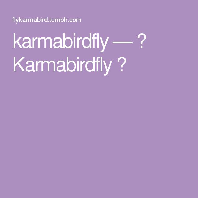 karmabirdfly —  Karmabirdfly