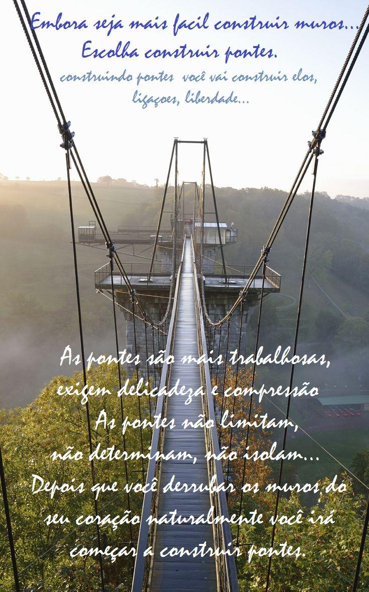 Embora seja fácil construir muros, escolha construir pontes...