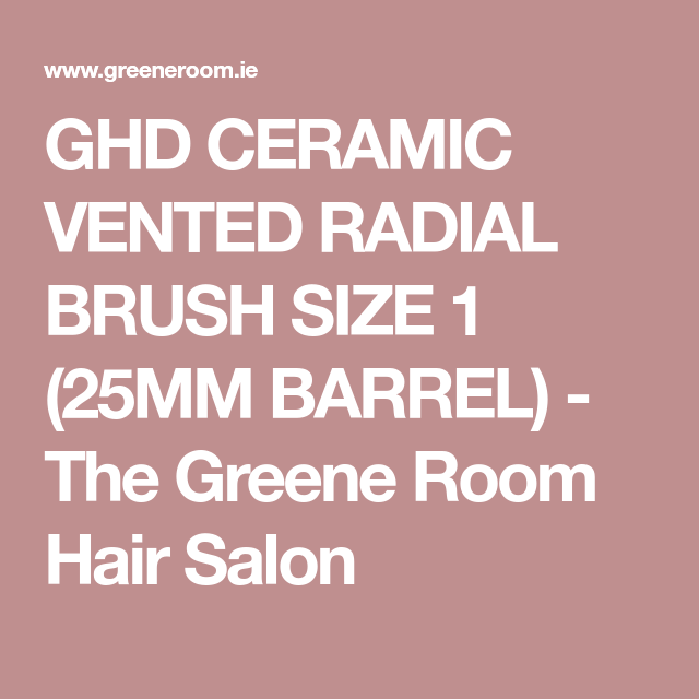 Ghd Ceramic Vented Radial Brush Size 1 25mm Barrel Hair Salon Ghd Good Hair Day