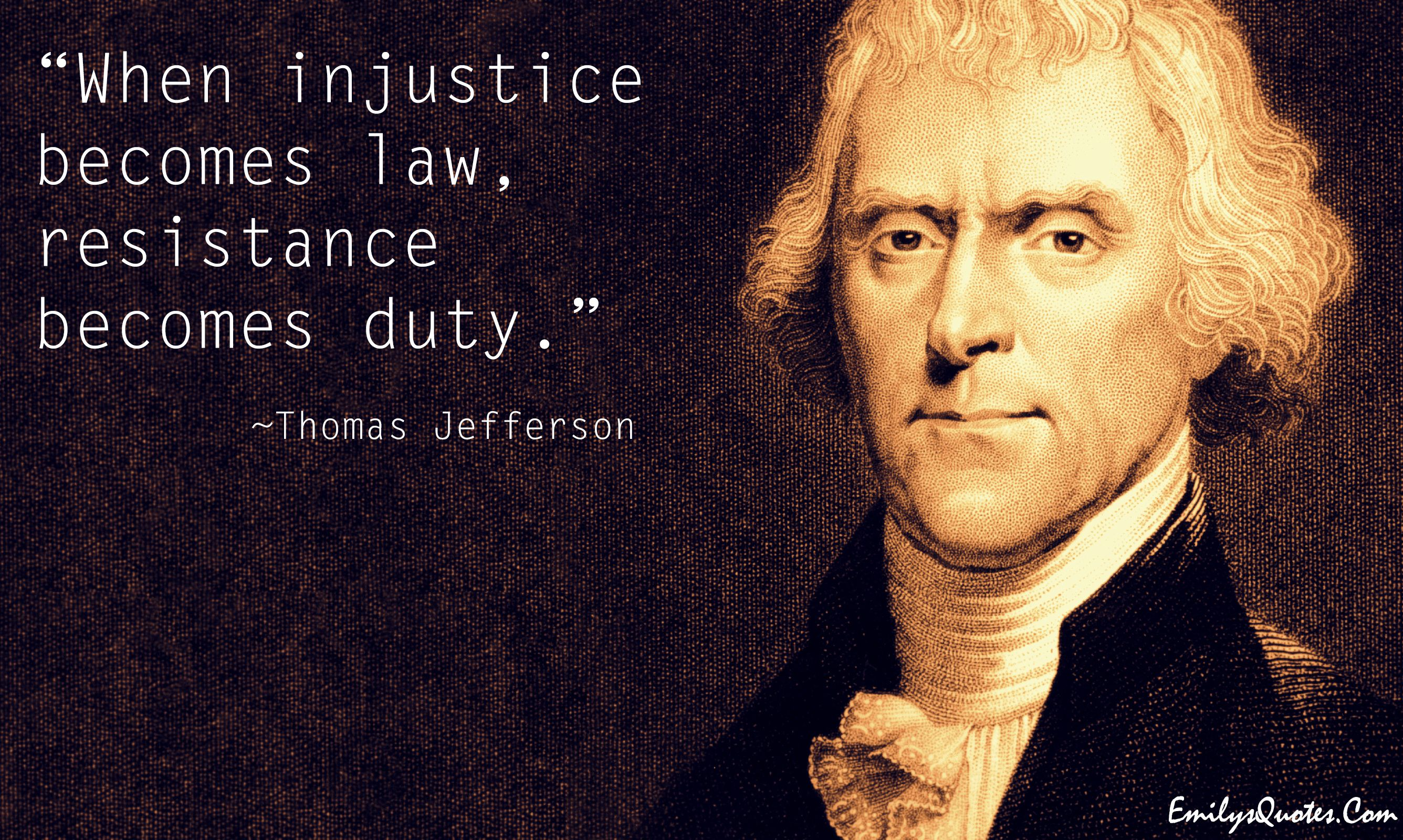 Pin By Shaheen Aladin On Great Quotes Law Quotes Thomas Jefferson Injustice Quotes