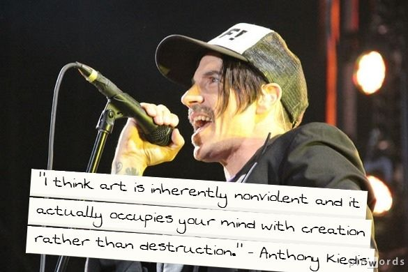 """I think art is inherently nonviolent and it actually occupies your mind with creation rather than destruction."" - Anthony Kiedis #AltRock #quotes"