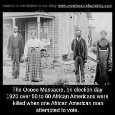 The Ocoee Massacre, on election day 1920 over 50 to 60 African Americans were killed when one African American man attempted to vote. #historyfacts