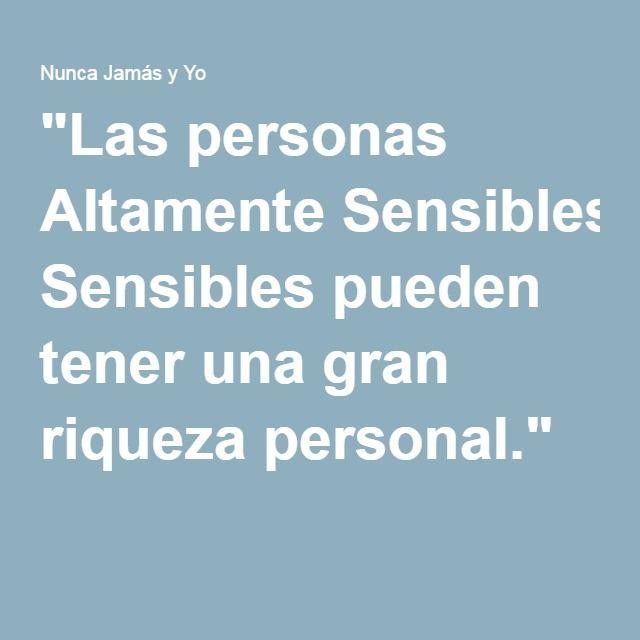 """""""Las personas Altamente Sensibles pueden tener una gran riqueza personal."""""""