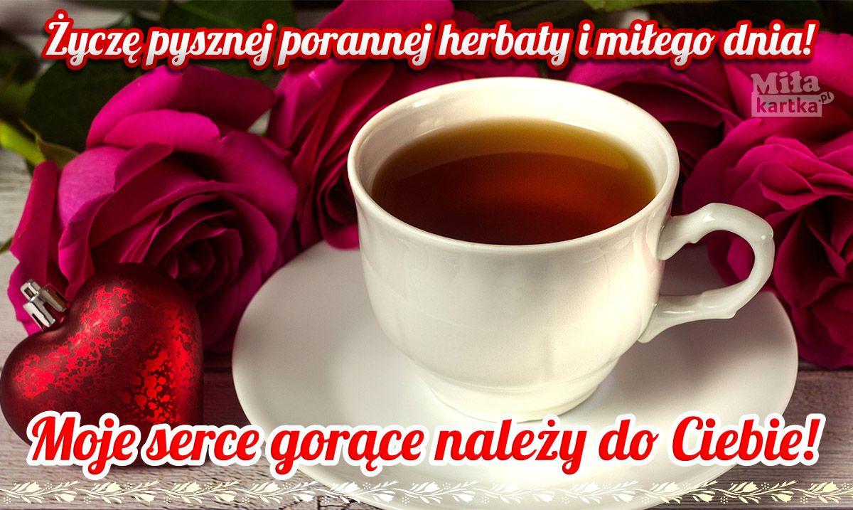 Pyszna Poranna Herbata Dla Ciebie Miłegodnia Dzieńdobry