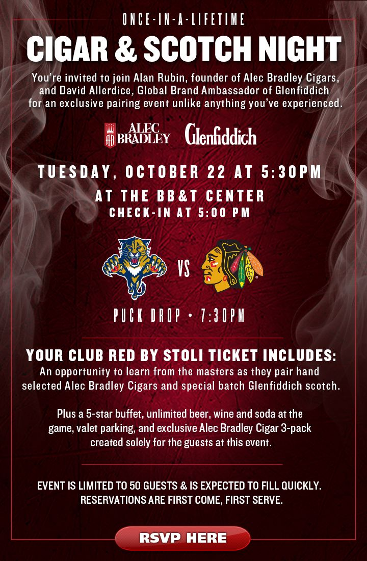 "Florida Panthers have a ""Cigar & Scotch Night"" Promotion ... Includes cigars and scotch throughout,  Club seat, 5-star buffet, unlimited beer, wine, and soda at the game, and limited edition Alec Bradley Family blend 3-pack exclusive."