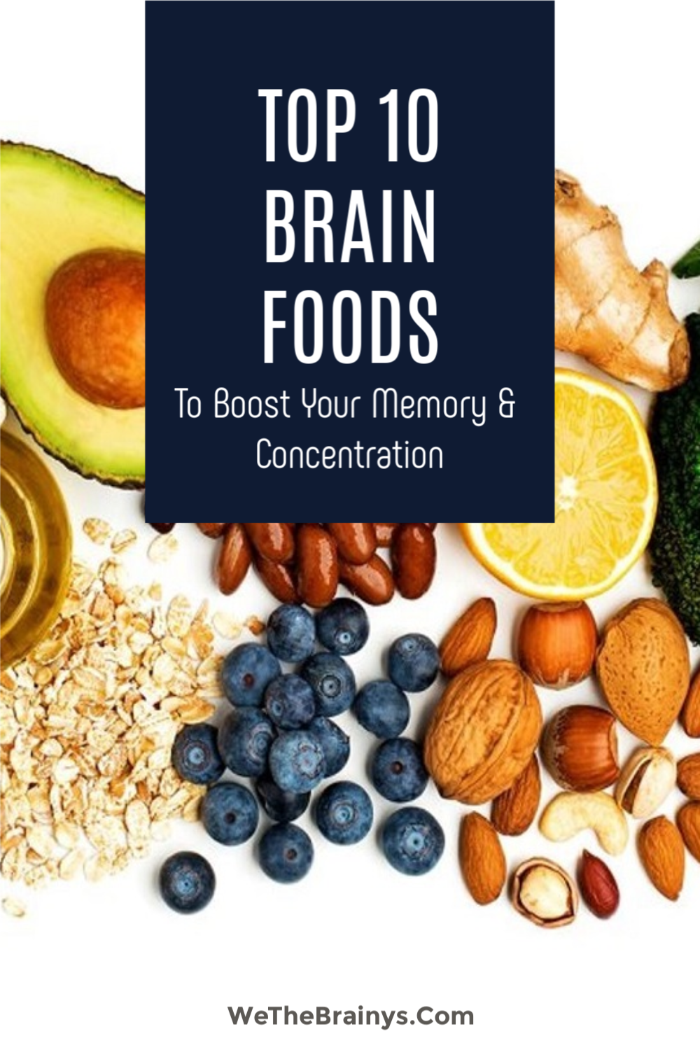 Top 10 Brain Foods To Boost Your Memory And Concentration Brain Boosting Foods Brain Food Good Brain Food